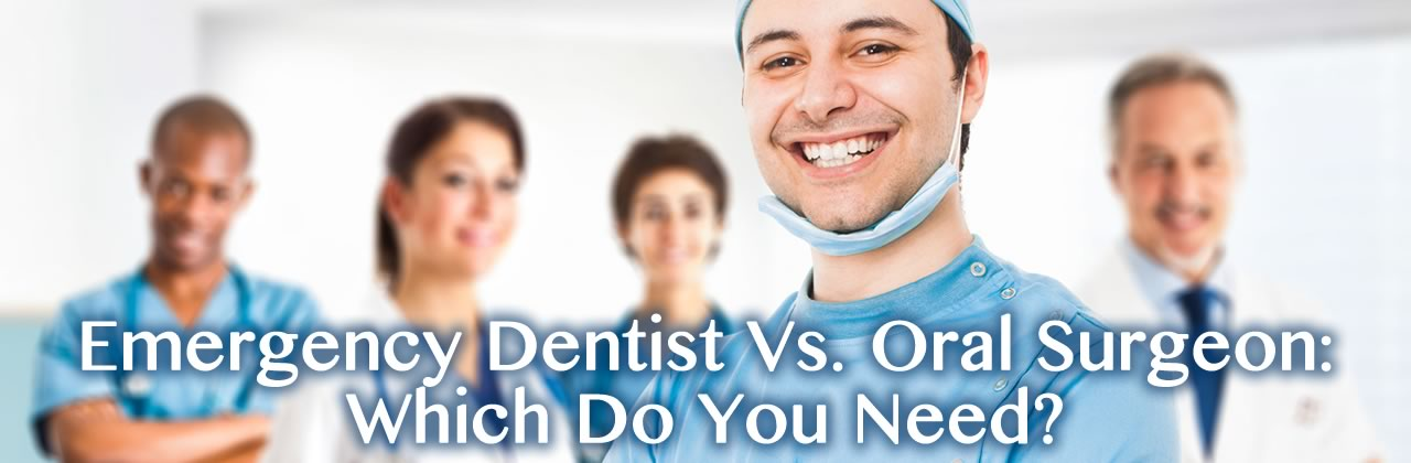 Emergency Dentist Vs. Oral Surgeon in California: Which Do You Need?