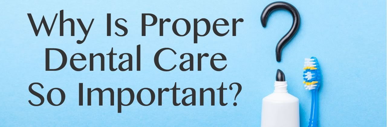 Why Is Proper Dental Care In California So Important?